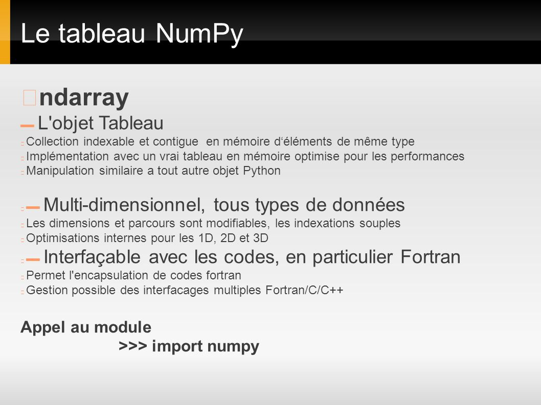 Le tableau NumPy ▶ndarray Appel au module >>> import numpy