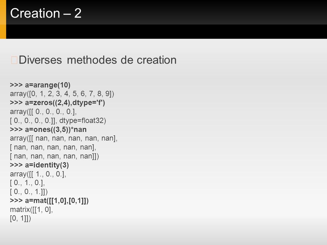 Creation – 2 ▶Diverses methodes de creation >>> a=arange(10)