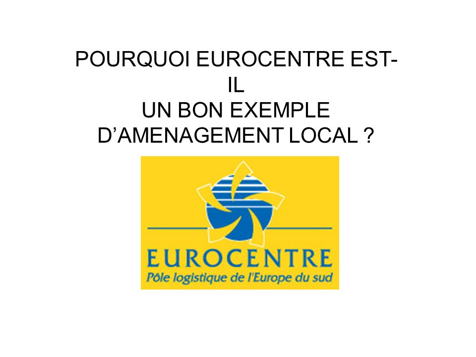 POURQUOI EUROCENTRE EST-IL UN BON EXEMPLE D'AMENAGEMENT LOCAL