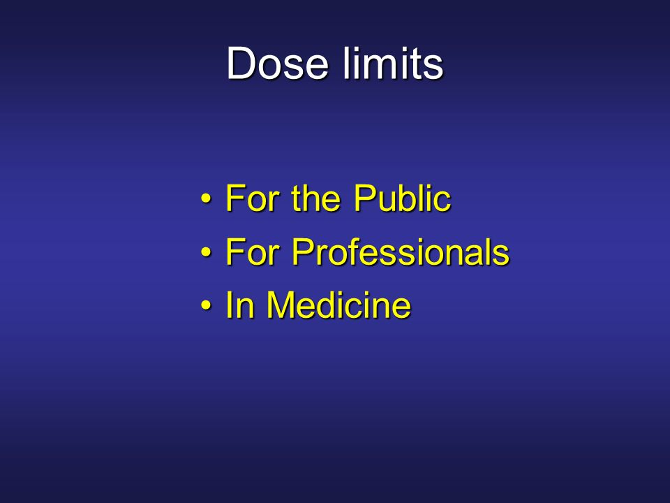 Dose limits For the Public For Professionals In Medicine