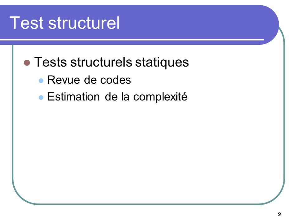 Test structurel Tests structurels statiques Revue de codes