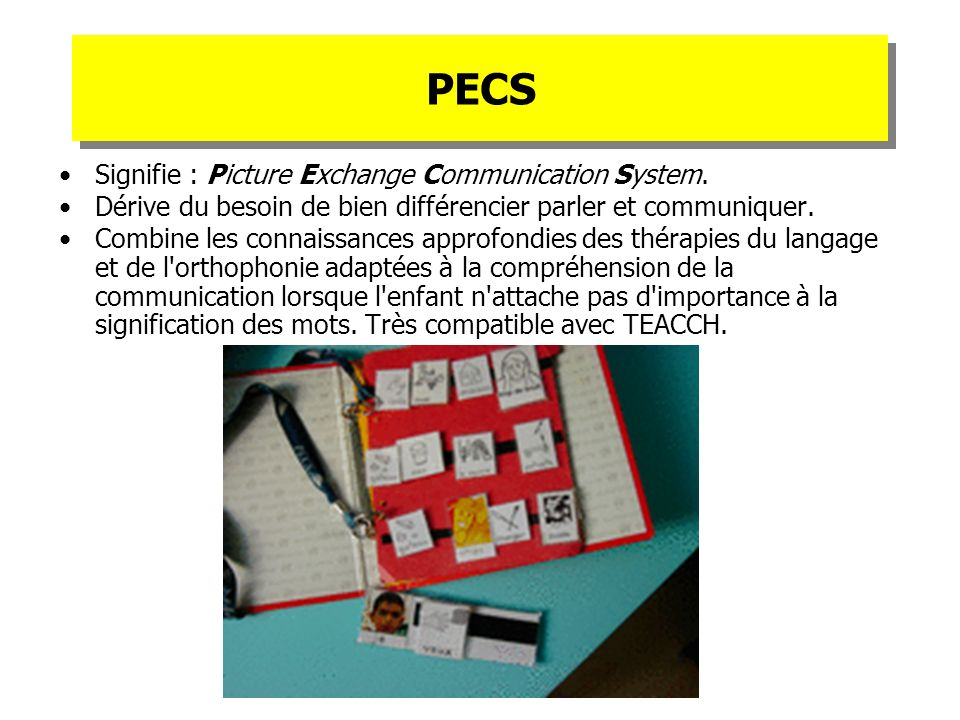 PECS Signifie : Picture Exchange Communication System.