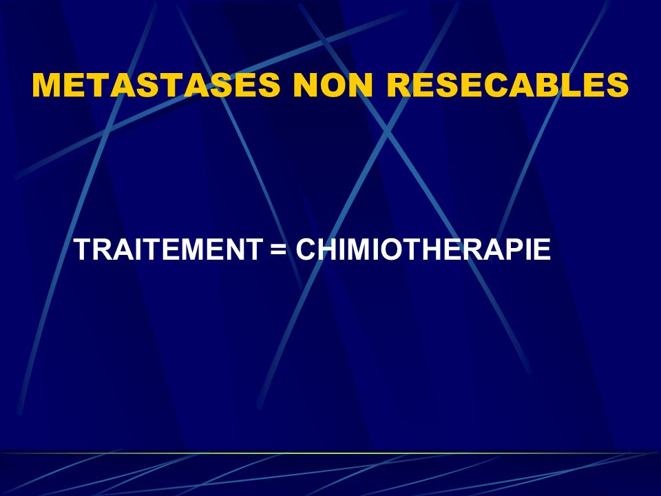 METASTASES NON RESECABLES