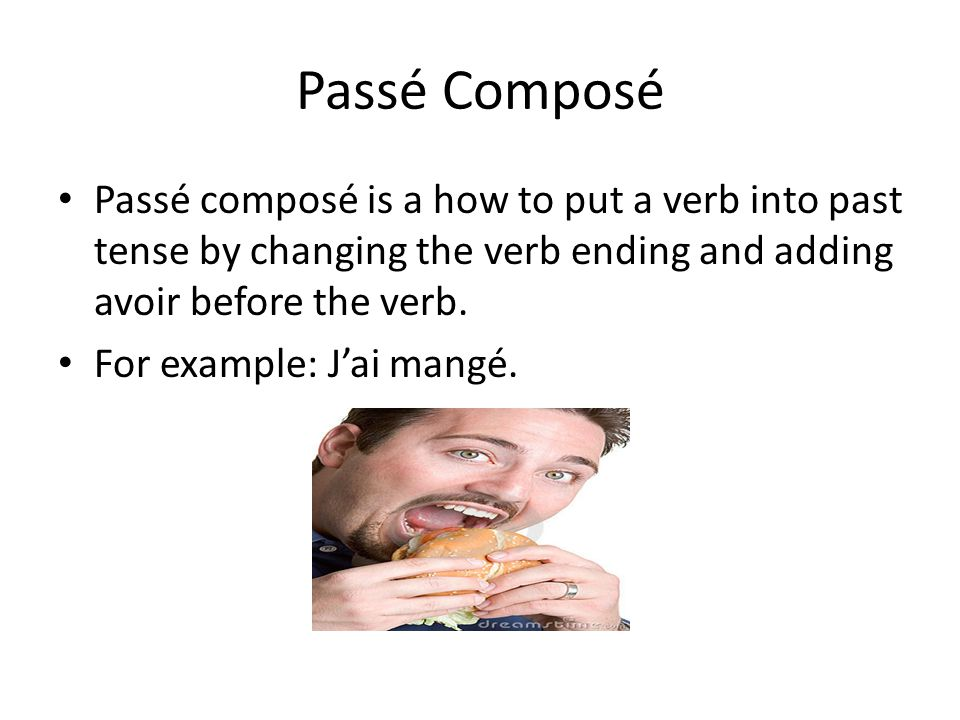 Passé Composé Passé composé is a how to put a verb into past tense by changing the verb ending and adding avoir before the verb.