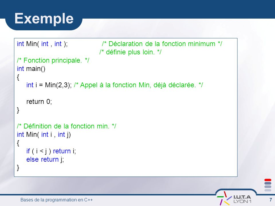 Exemple int Min( int , int ); /* Déclaration de la fonction minimum */