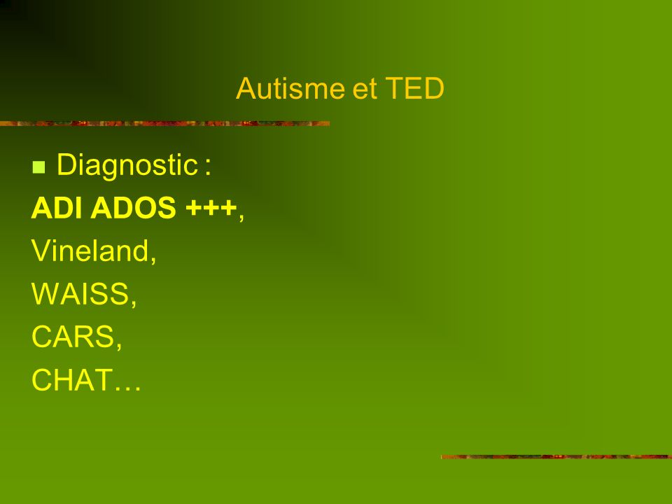 Autisme et TED Diagnostic : ADI ADOS +++, Vineland, WAISS, CARS, CHAT…