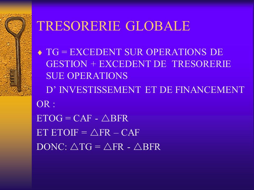 TRESORERIE GLOBALE TG = EXCEDENT SUR OPERATIONS DE GESTION + EXCEDENT DE TRESORERIE SUE OPERATIONS.