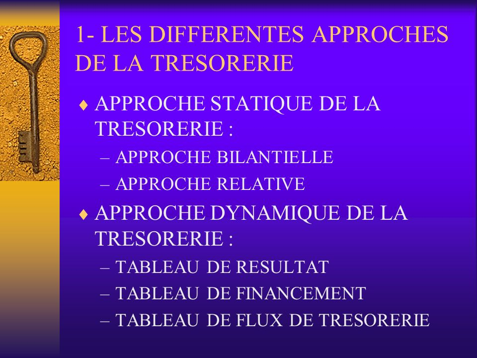 1- LES DIFFERENTES APPROCHES DE LA TRESORERIE