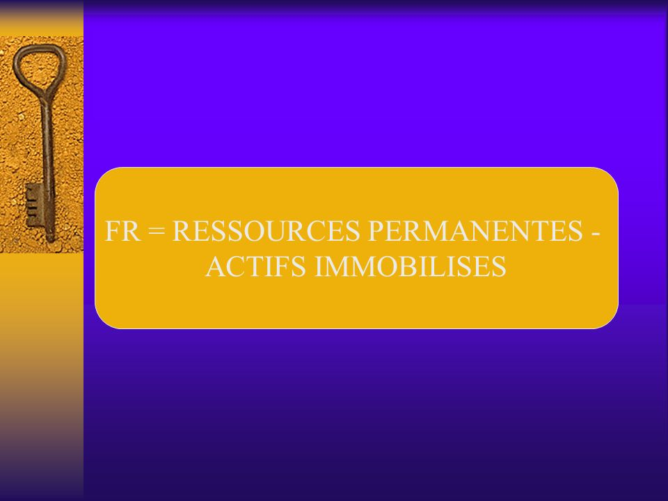 FR = RESSOURCES PERMANENTES -
