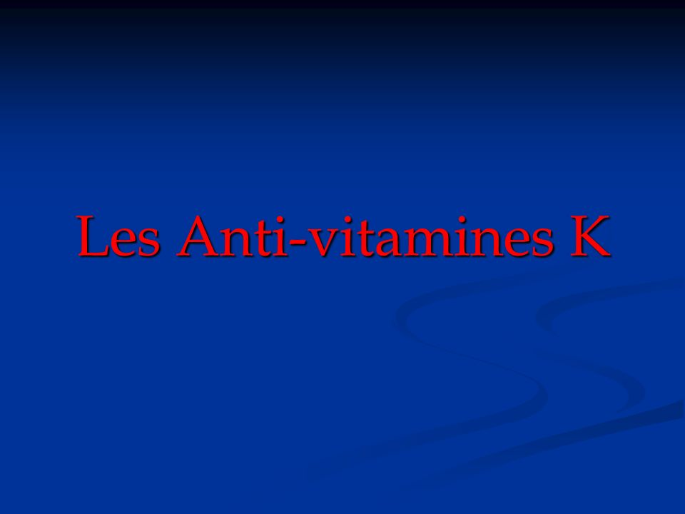 Les Anti-vitamines K