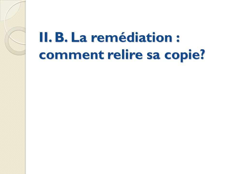 II. B. La remédiation : comment relire sa copie