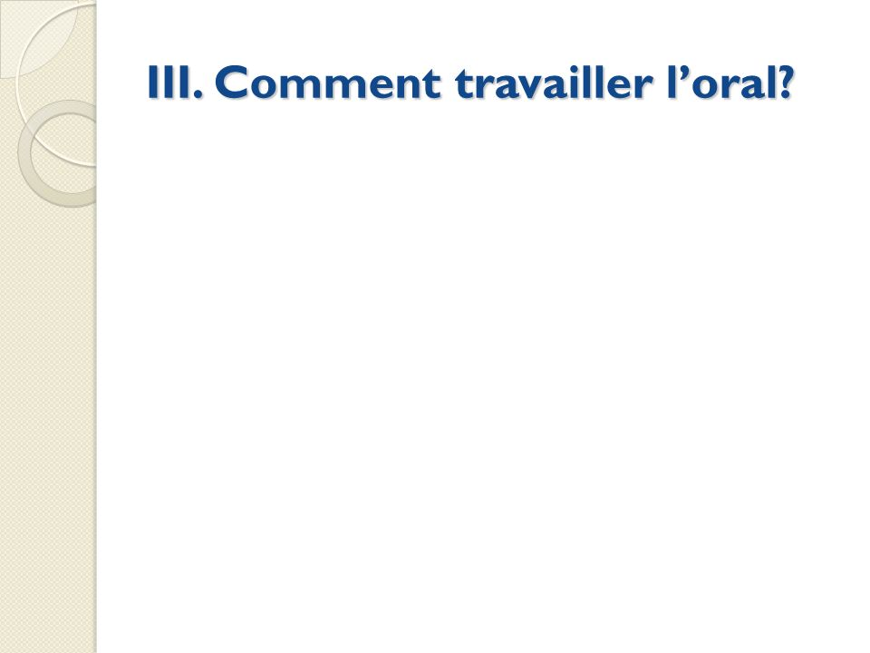 III. Comment travailler l'oral
