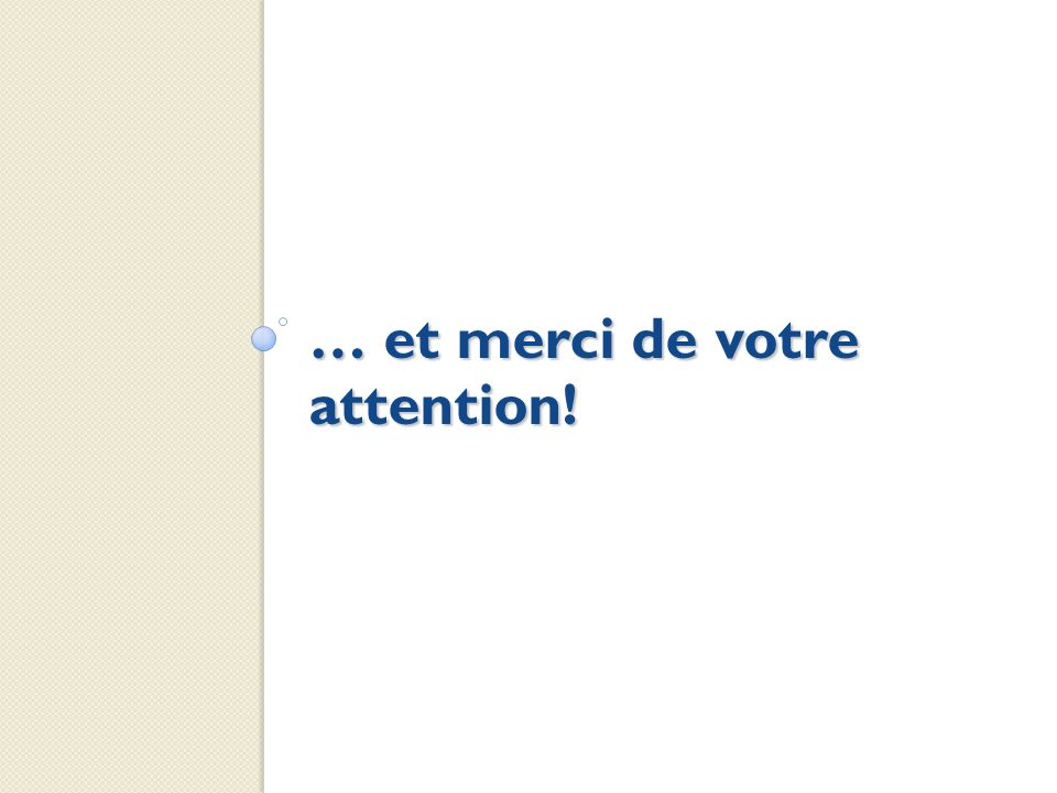 … et merci de votre attention!