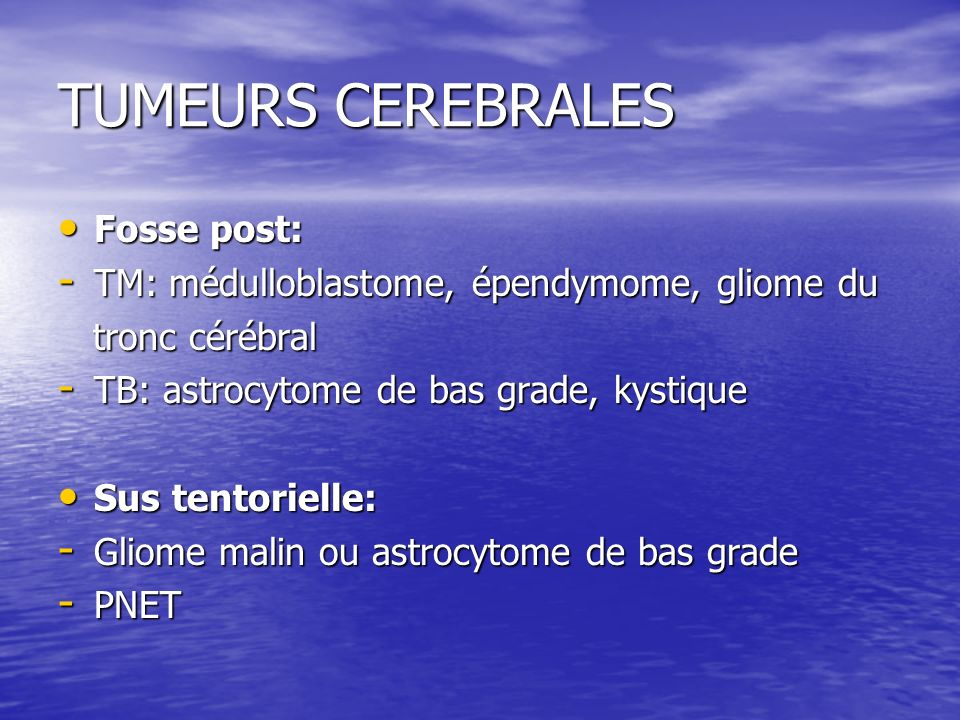 TUMEURS CEREBRALES Fosse post: