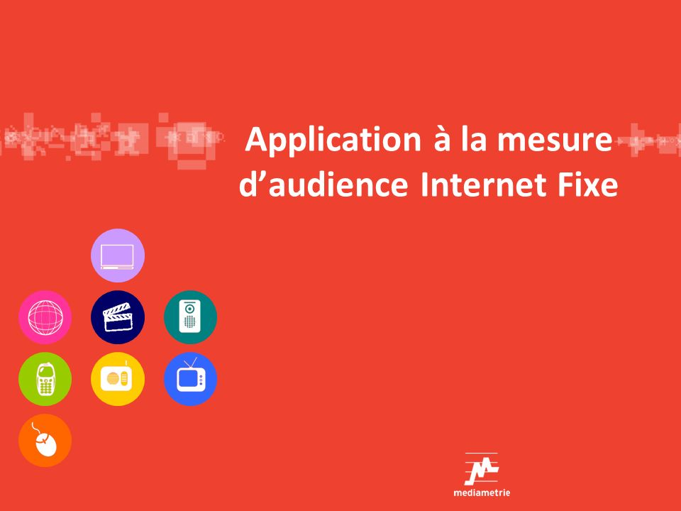 Application à la mesure d'audience Internet Fixe