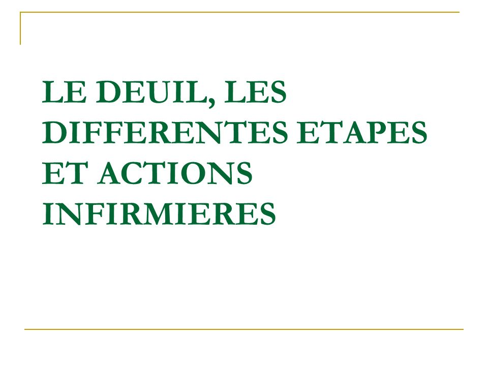 LE DEUIL, LES DIFFERENTES ETAPES ET ACTIONS INFIRMIERES