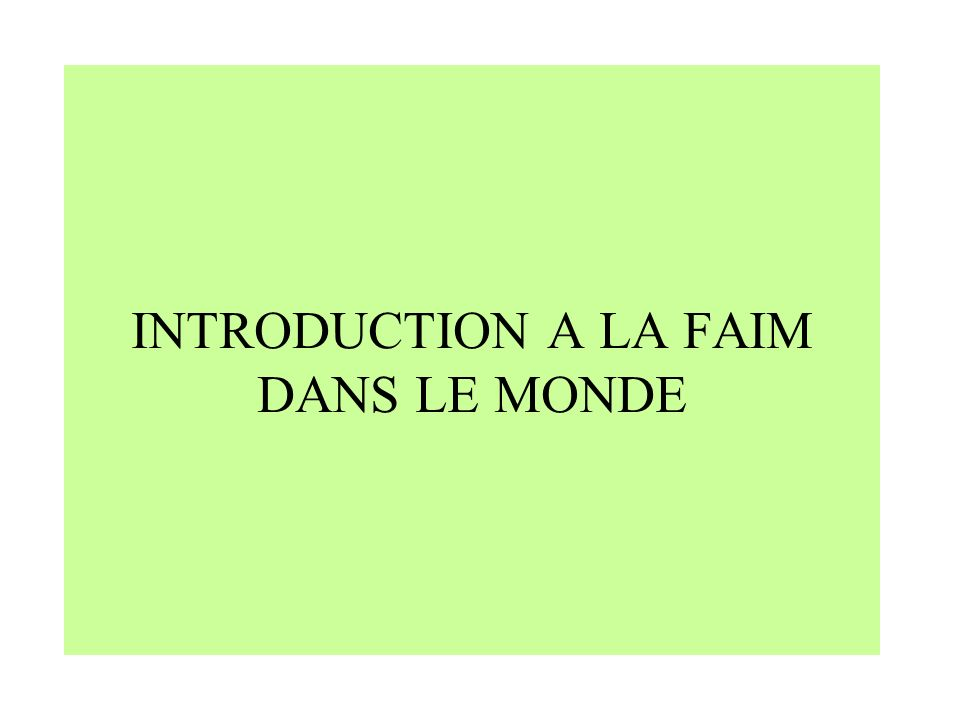 INTRODUCTION A LA FAIM DANS LE MONDE