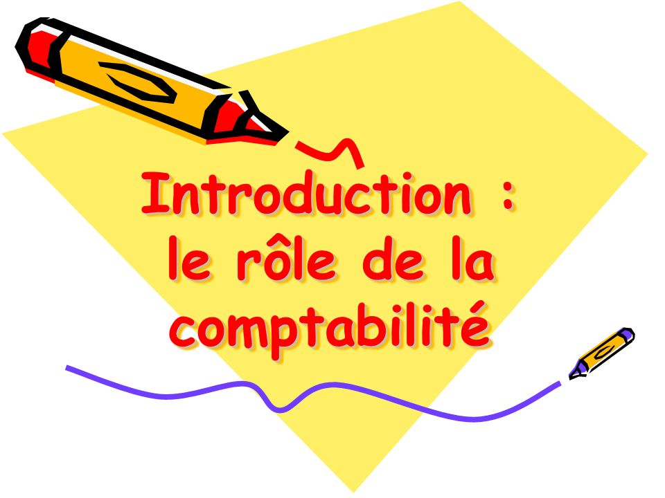 Introduction : le rôle de la comptabilité