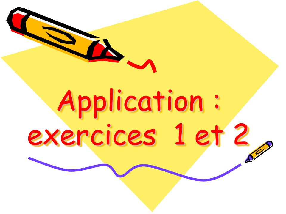Application : exercices 1 et 2