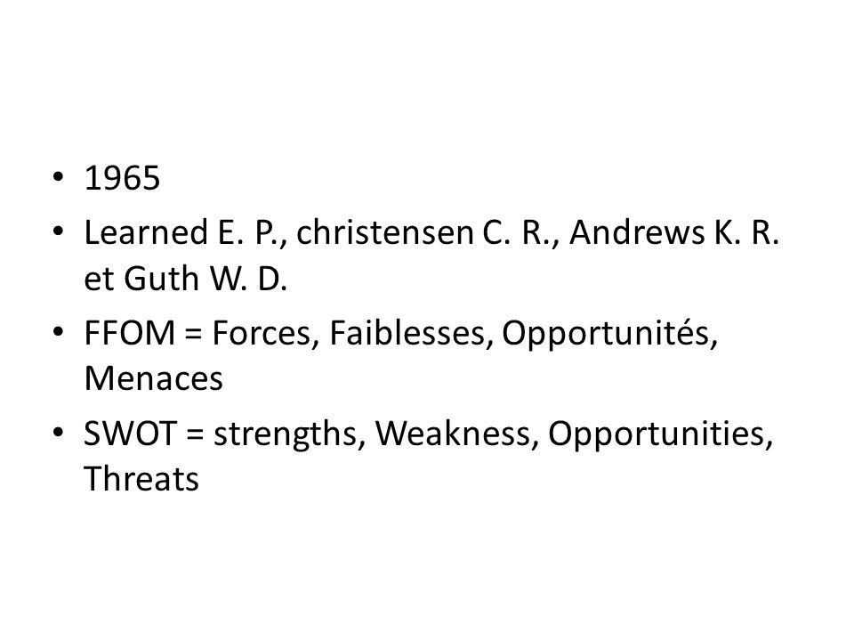 1965 Learned E. P., christensen C. R., Andrews K. R. et Guth W. D. FFOM = Forces, Faiblesses, Opportunités, Menaces.