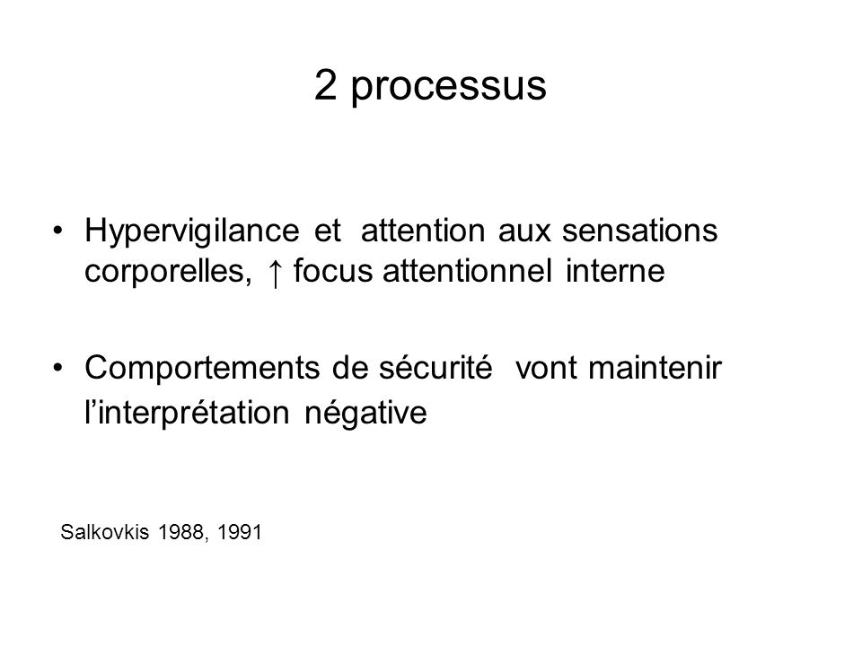 2 processus Hypervigilance et attention aux sensations corporelles, ↑ focus attentionnel interne.