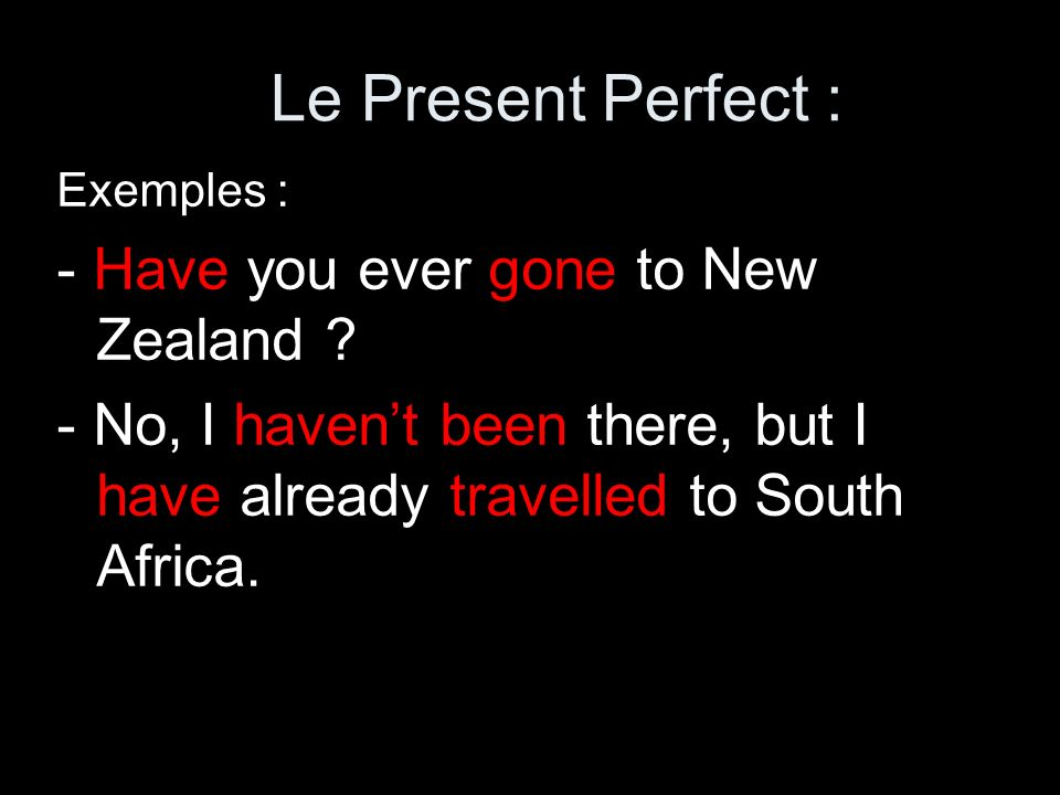 Le Present Perfect : - Have you ever gone to New Zealand