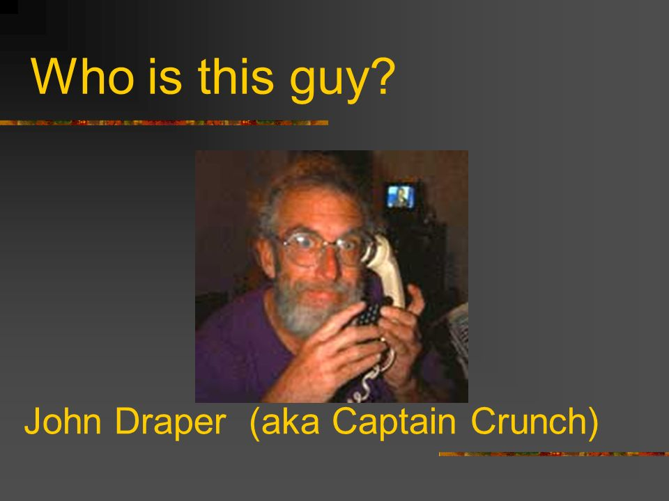 Who is this guy John Draper (aka Captain Crunch)