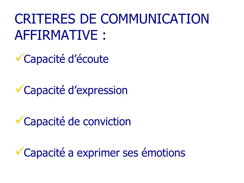 CRITERES DE COMMUNICATION AFFIRMATIVE :