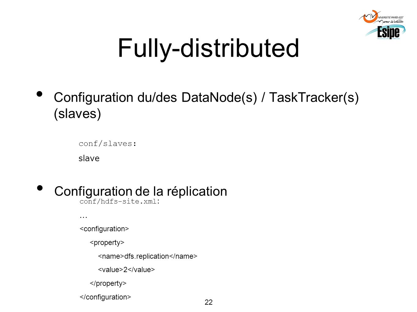 Fully-distributed Configuration du/des DataNode(s) / TaskTracker(s) (slaves) conf/slaves: slave.