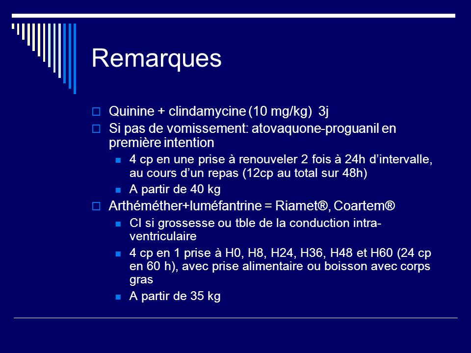 Remarques Quinine + clindamycine (10 mg/kg) 3j
