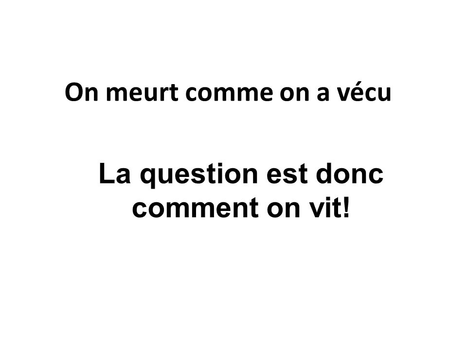 La question est donc comment on vit!