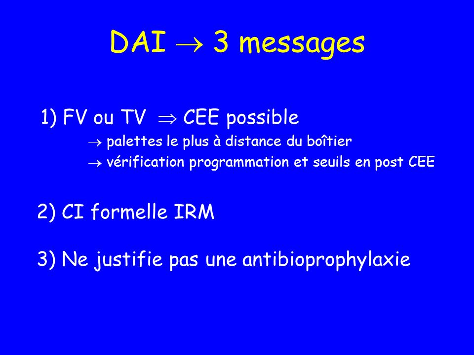 DAI  3 messages 1) FV ou TV  CEE possible 2) CI formelle IRM