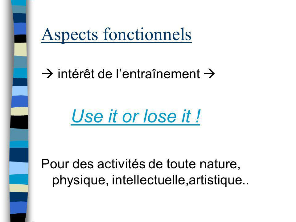 Aspects fonctionnels Use it or lose it !  intérêt de l'entraînement 