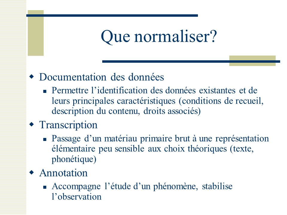 Que normaliser Documentation des données Transcription Annotation