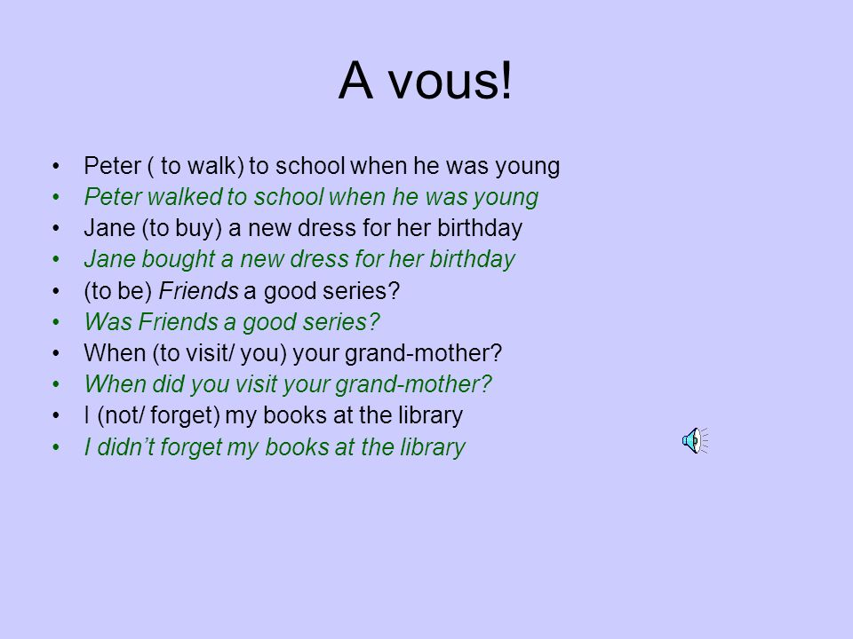 A vous! Peter ( to walk) to school when he was young