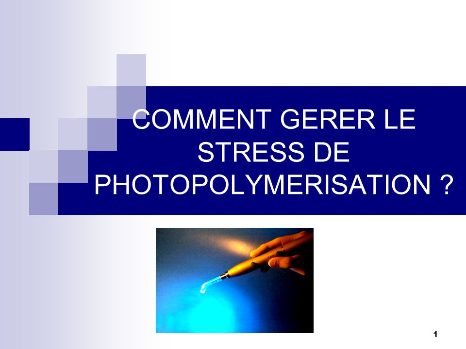 COMMENT GERER LE STRESS DE PHOTOPOLYMERISATION