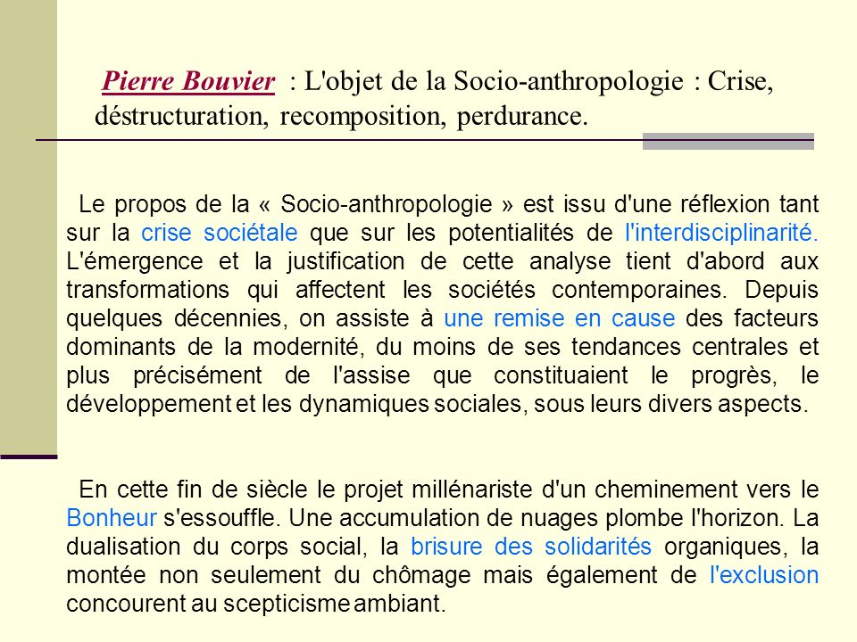 Pierre Bouvier : L objet de la Socio-anthropologie : Crise, déstructuration, recomposition, perdurance.