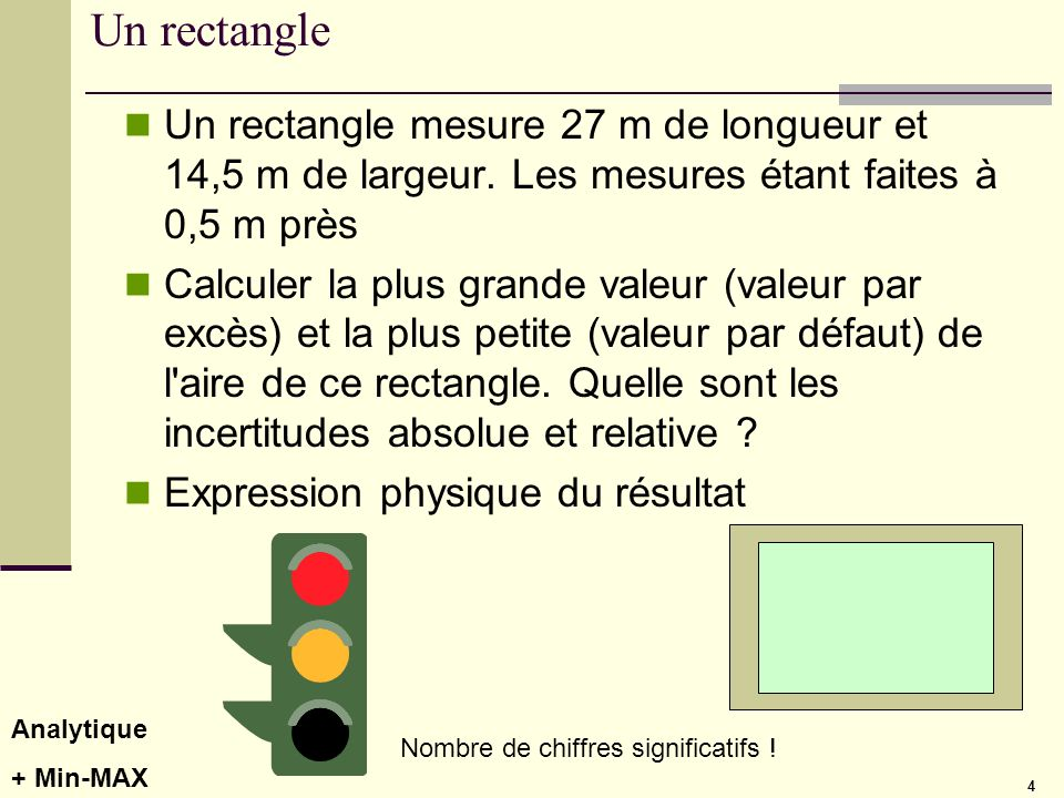 Un rectangle Un rectangle mesure 27 m de longueur et 14,5 m de largeur. Les mesures étant faites à 0,5 m près.