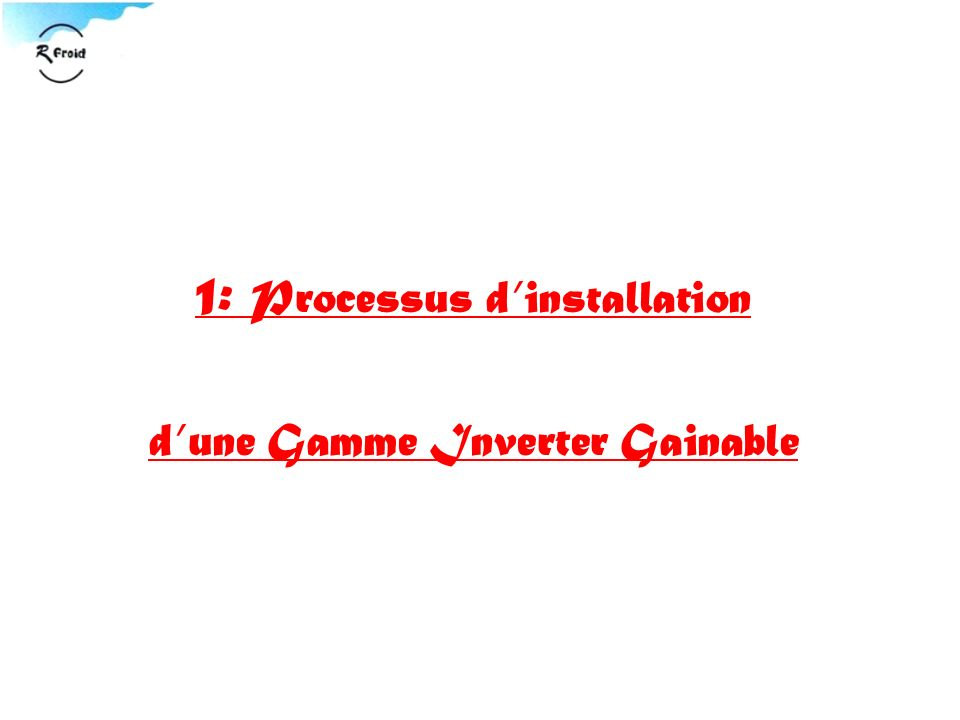 1: Processus d'installation d'une Gamme Inverter Gainable