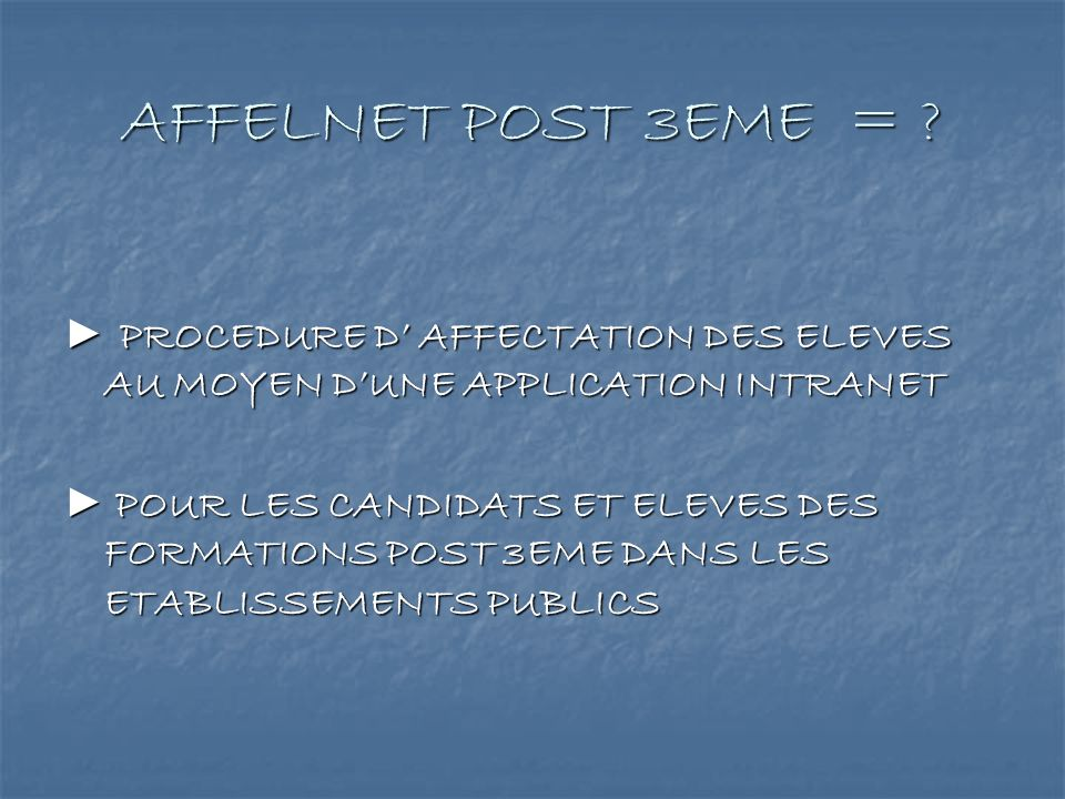 AFFELNET POST 3EME = ► PROCEDURE D' AFFECTATION DES ELEVES AU MOYEN D'UNE APPLICATION INTRANET.