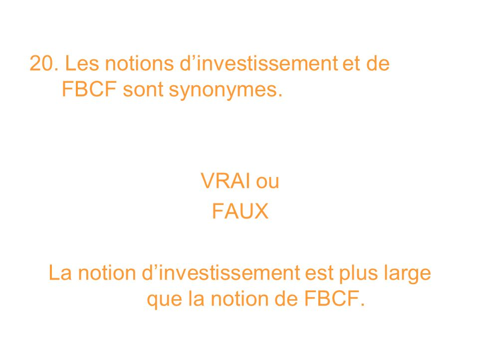 La notion d'investissement est plus large que la notion de FBCF.
