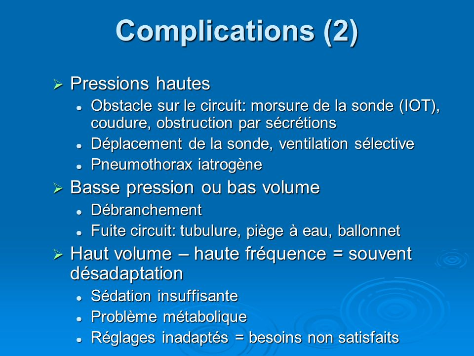 Complications (2) Pressions hautes Basse pression ou bas volume
