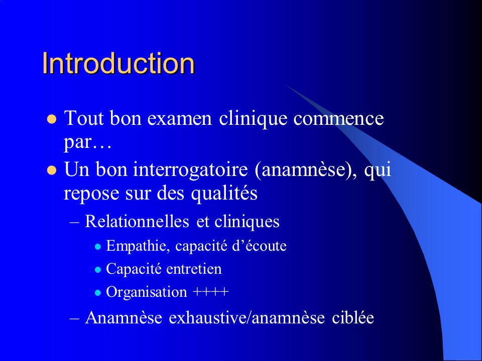 Introduction Tout bon examen clinique commence par…