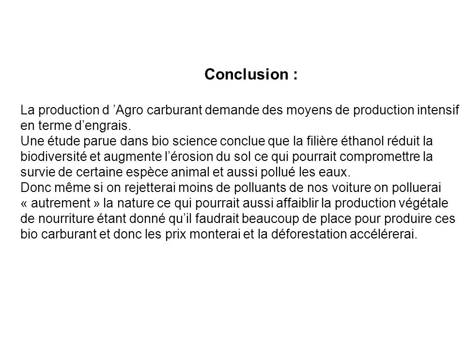 Conclusion : La production d 'Agro carburant demande des moyens de production intensif. en terme d'engrais.