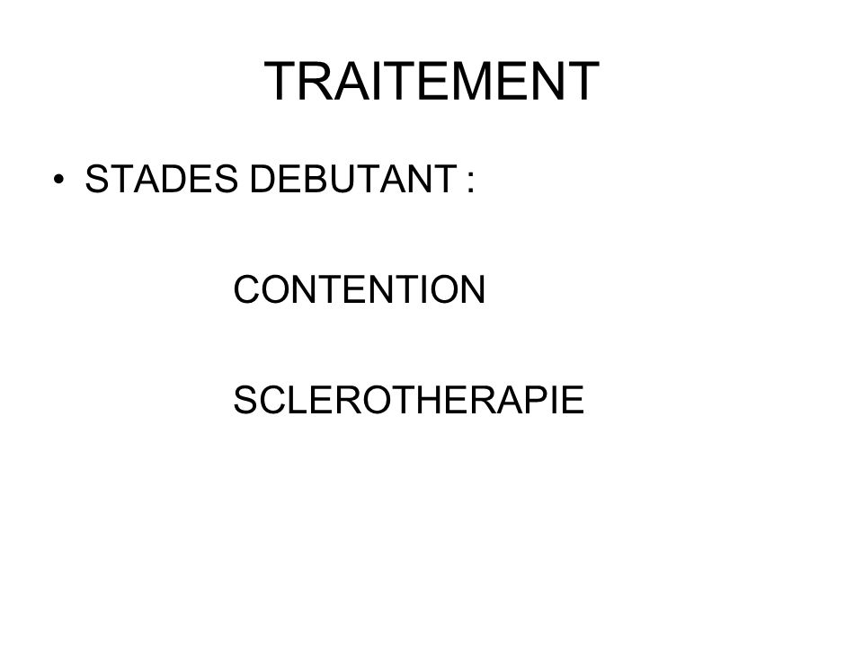 TRAITEMENT STADES DEBUTANT : CONTENTION SCLEROTHERAPIE