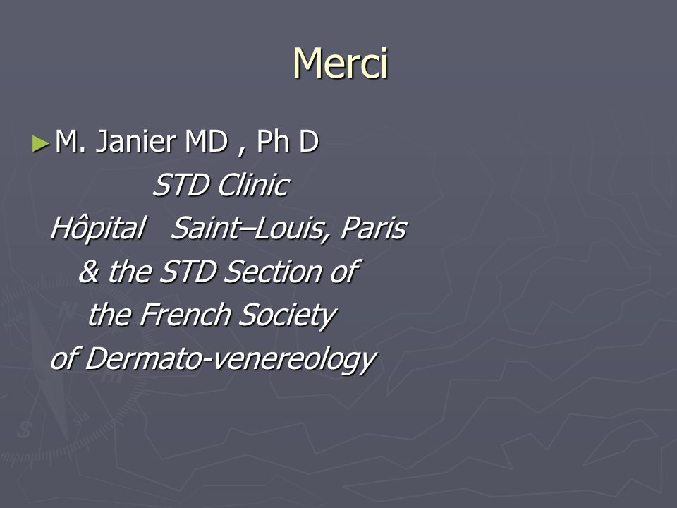 Merci M. Janier MD , Ph D STD Clinic Hôpital Saint–Louis, Paris
