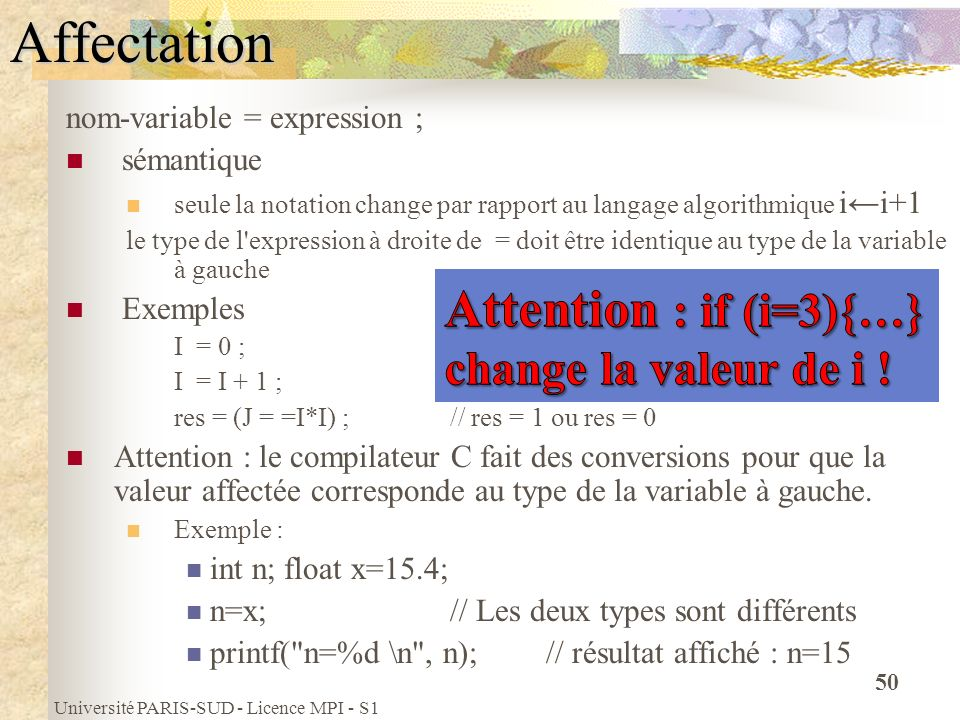 Affectation Attention : if (i=3){…} change la valeur de i !