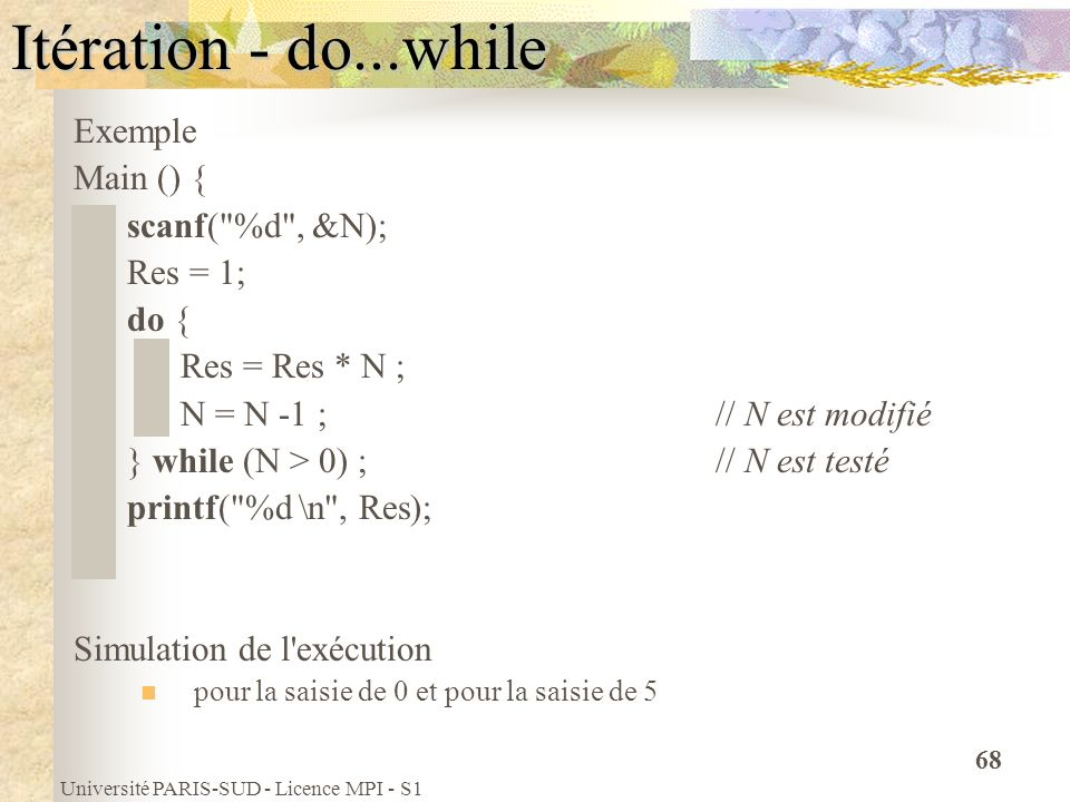 Itération - do...while Exemple Main () { scanf( %d , &N); Res = 1;
