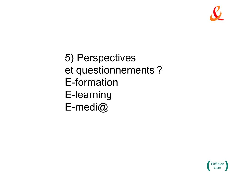 5) Perspectives et questionnements E-formation E-learning