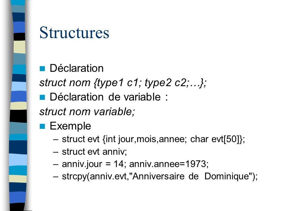 Structures Déclaration struct nom {type1 c1; type2 c2;…};